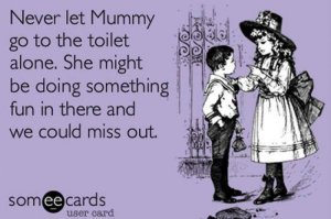never-let-mummy-go-to-the-toilet-ecard